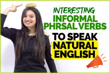 Speak English Naturally | 10 Informal English Phrasal Verbs You Must Know To Speak English Fluently