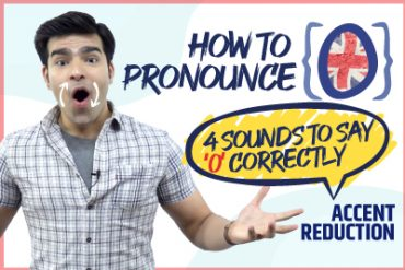 Accent Training – How To Pronounce 'O' Correctly? 5 Vowel Sounds For Correct English Pronunciation