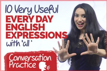 10 Very Useful Every Day English Expressions With 'All'  | English Conversation Practice