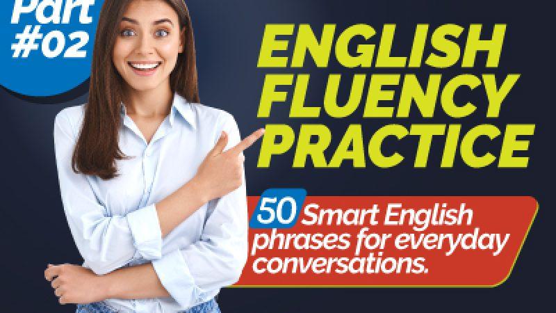Speak Fluent English Faster | 50 Smart English Phrases To Improve English Fluency – Part 2