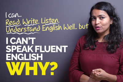 Why Can't You Speak English Fluently? 4 Practical Tips To Become Fluent In English Fast
