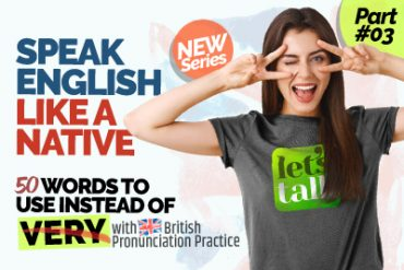 Speak English Like A Native! 50 Words To Use Instead Of Very With 🇬🇧 British Pronunciation Practice.