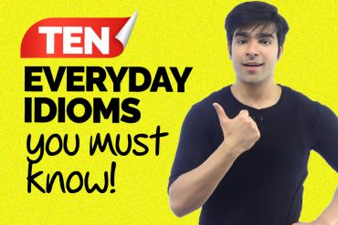 Common English Idioms Used in Daily Conversations You Must Know!
