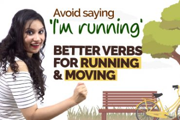 Speak Better English – Learn Advanced English Verbs To Talk About Running & Moving