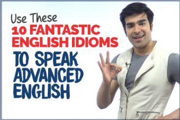 10 Advanced English Idioms To Speak English Fluently & Confidently