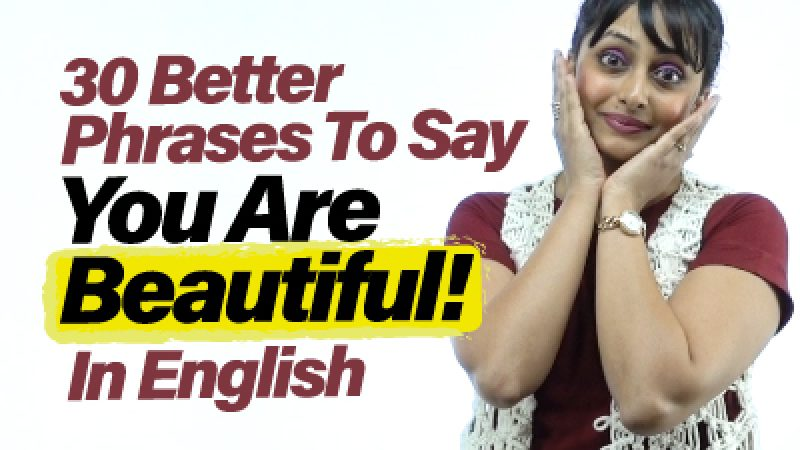 30 Better English Phrases To Say – You Are Beautiful!
