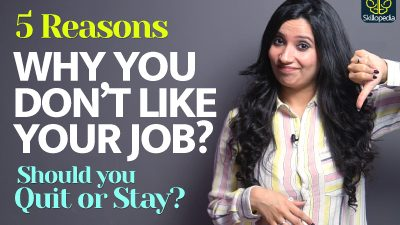 5 Reasons – Why You Don't Like Your Job! | Essential Soft Skills To Survive A Job