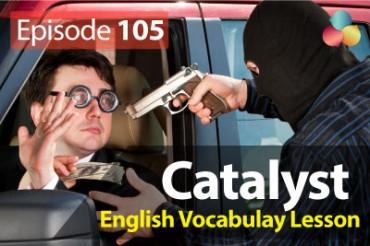 Catalyst – English Vocabulary Lesson # 105