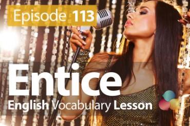 Entice – English Vocabulary Lesson # 113