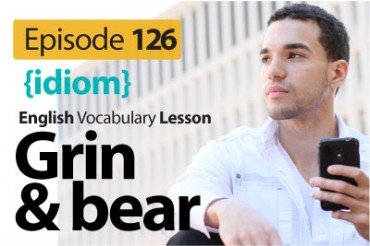 Grin and bear (idiom) English Vocabulary Lesson # 126