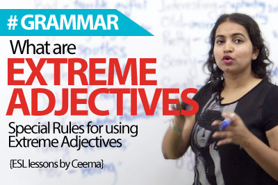 What are Extreme Adjectives? – Free English Grammar Lesson