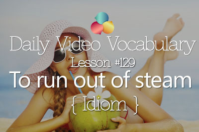 English Lesson # 129 – To run out of steam (Learn English Conversation, Vocabulary & Phrases)