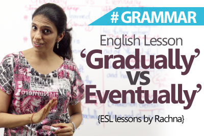 Learn English - Difference between 'Gradually' and 'Eventually' (Spoken English Lessons)