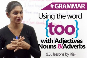 Using 'too' with nouns, adjectives & adverbs correctly.