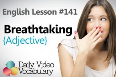 English Vocabulary Lesson #141 – Breathtaking ( Adjective)