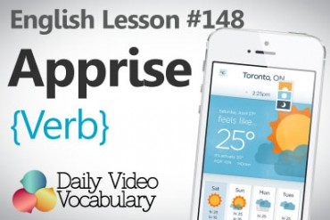 English Vocabulary Lesson # 148 – Apprise (Verb)