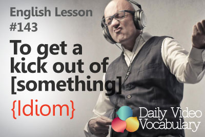 English Lesson # 149 - To get a kick out of something (Idiom) - Learn English Pronunciation, Vocabulary & Phrases