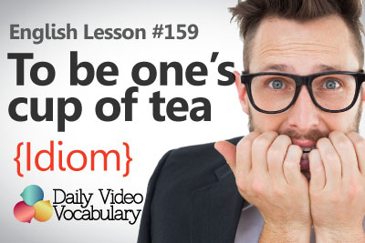 English Lesson # 159 – To be one's cup of tea (Idiom) - Learn English Pronunciation & Vocabulary.