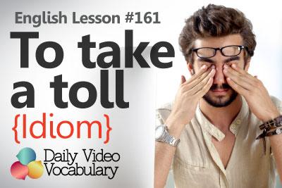 English Lesson # 161 – To take a toll on something (Idiom) - Learn English Pronunciation & Vocabulary.