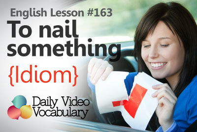English Lesson # 163 – To nail something (Idiom) - Learn English Pronunciation & Vocabulary.