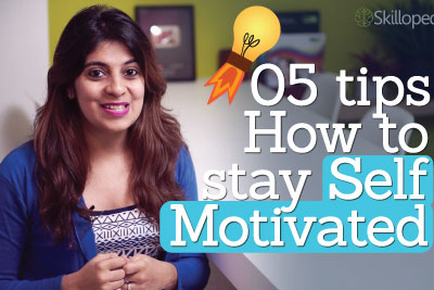 5 tips – How to stay self-motivated ( Personality development and Motivational skills video)