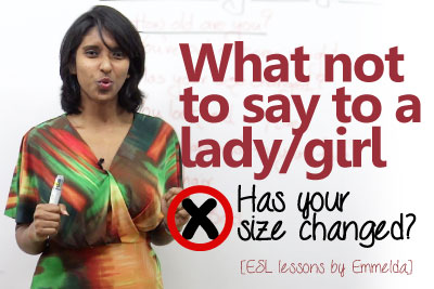 Spoken English lesson to learn English phrases about what not to say to a girl or a lady