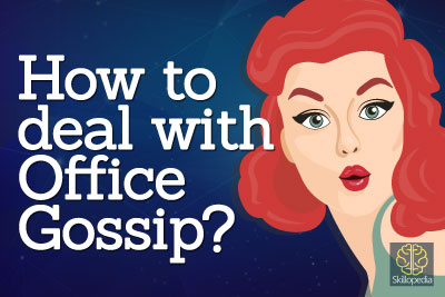 dealing with office gossip and office monger. Improve your personality