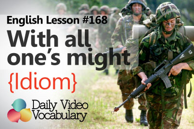 English vocabulary lesson to improve your English speaking. Learn the idioms with all one's might