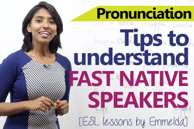 Advanced English lesson to learn how to understand fast native English speakers
