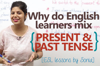 English grammar lesson to learn why do you mix past tense and present tense while speaking English