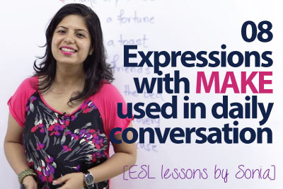 English lesson to learn English expressions and phrases using the word Make in daily conversation