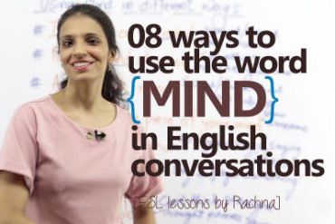 08 ways to use the word 'MIND' in English conversation