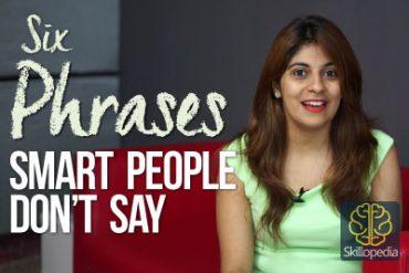 Skillopedia – 06 Phrases smart people don't say