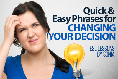 In this English lesson for beginners you would learn some useful English phrases that would come handy for changing your decision while speaking English.