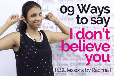 Spoken English lesson to learn English phrases to talk about different ways to say 'I don't believe you'