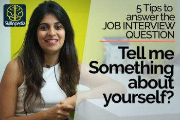Job Interview Question – Tell me something about yourself?