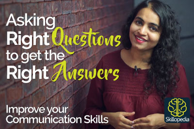 Improve your Communication Skills - Asking the right questions