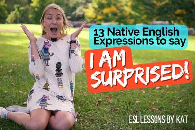 Native English expressions you speak like a native speaker. Saying I am surprised.