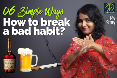 How to break a bad habit and stop drinking and quit smoking