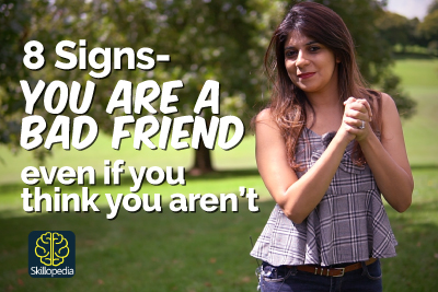 8 Signs You're a BAD FRIEND - Even if you think you aren't | Personality Development Video | Skillopedia