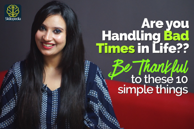 How to handle TOUGH SITUATION in life? Be Thankful | Show Attitude of Gratitude | Self-Improvement by Skillopedia