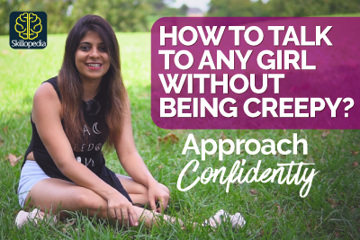 How to talk to any girl without being creepy? Approach Girls Confidently | Dating Advice | Develop Good Communication Skills