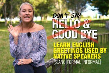 Stop Saying – Hello & Good bye | Learn Slang & Informal English Greetings Used by Native Speakers