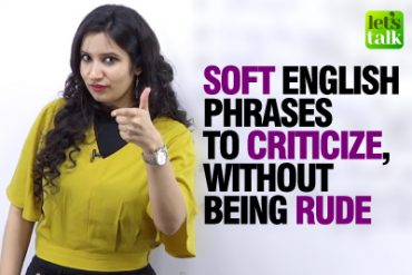 Soft / Polite English Phrases To Criticise Without Being Rude
