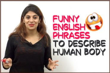 8 Funniest English Phrases to describe Human Body