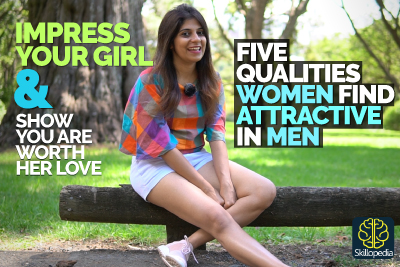 5 Qualities Women Find Attractive In Men | How To Impress Any Girl And Show Her Your Are Worth Her Trust & Love?