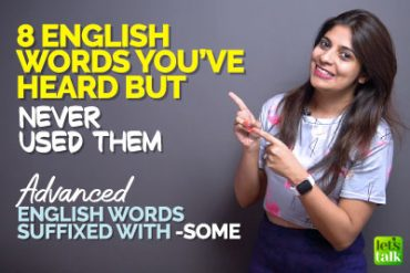 8 Advanced English Words Your Never Use In Your Daily Conversations