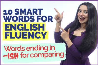 Smart English Words To Improve English Fluency! Daily Used Words with the suffix '-ISH' for Comparison   Michelle