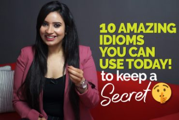 What To Sound Smarter? 10 Amazing English Idioms You Should Start Using Today!