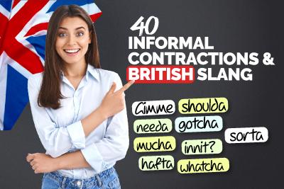 Informal Contractions & British English Slang - gonna, wanna, gotta, gimme, lemme, gotcha